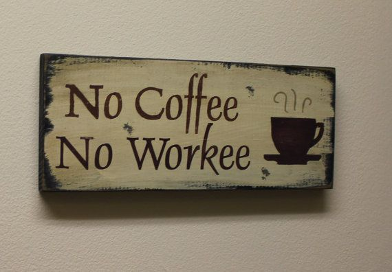 No COFFEE No WORKEE Sign/Coffee by TheGingerbreadShoppe on Etsy, $16.95 30 x 13 ( 100 )