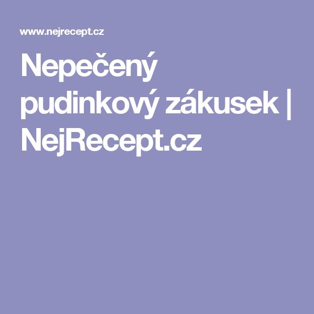 Nepečený pudinkový zákusek | NejRecept.cz