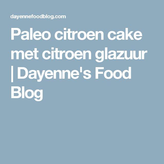 Paleo citroen cake met citroen glazuur   Dayenne's Food Blog