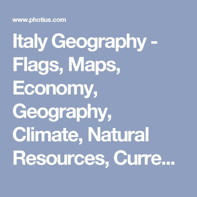 Italy Geography - Flags, Maps, Economy, Geography, Climate, Natural Resources, Current Issues, International Agreements, Population, Social Statistics, Political System