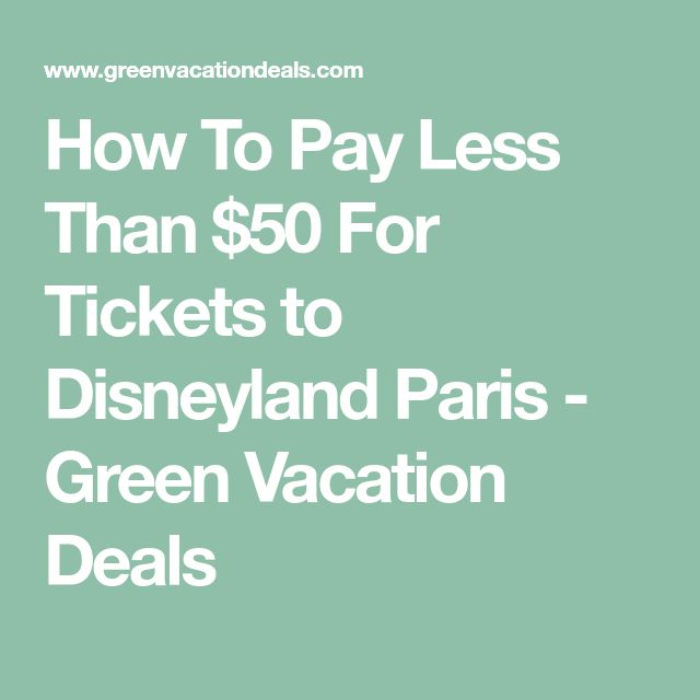 How To Pay Less Than $50 For Tickets to Disneyland Paris - Green Vacation Deals