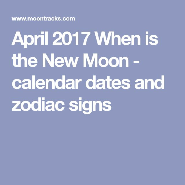 April 2017 When is the New Moon - calendar dates and zodiac signs