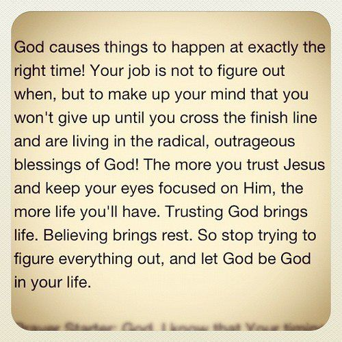 Trusting God brings life. Believing brings rest. So stop trying to figure