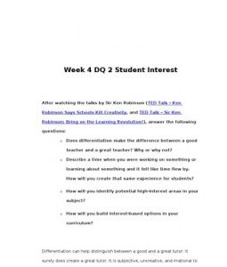 Week 4 DQ 2 Student Interest      After watching the talks by Sir Ken Robinson (TED Talk – Ken Robinson Says Schools Kill Creativity, and TED Talk – Sir Ken Robinson: Bring on the Learning Revolution!), answer… (More)