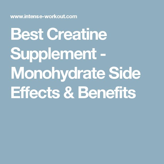 Best Creatine Supplement - Monohydrate Side Effects & Benefits