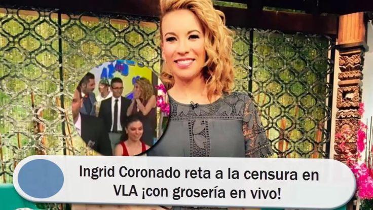 Ingrid Coronado reta a la censura en VLA ¡con grosería en vivo!