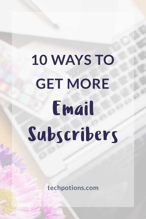 Learn 10 ways to get more email subscribers and increase conversion rate for your email list.