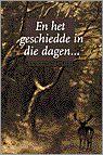 En Het Geschiedde In Die Dagen...