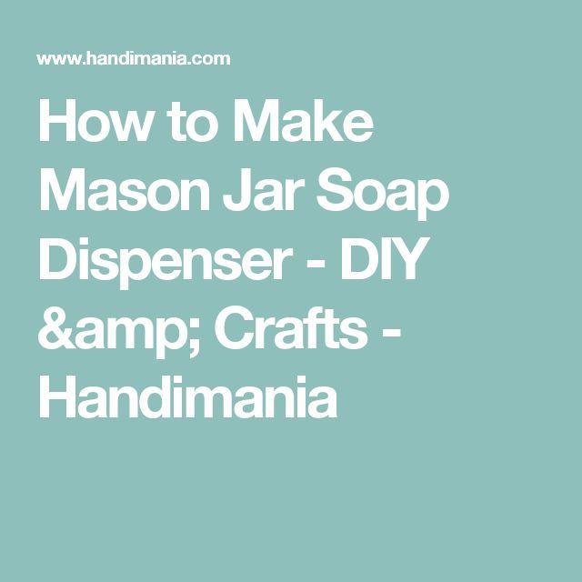 How to Make Mason Jar Soap Dispenser - DIY & Crafts - Handimania
