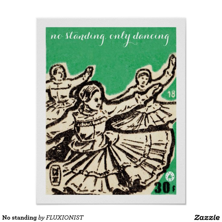 No standing poster - $12.95 Made by Zazzle Art … only dancing