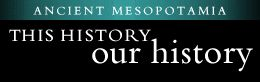 Ancient Mesopotamia: This History, Our History. Click here to go to home page.