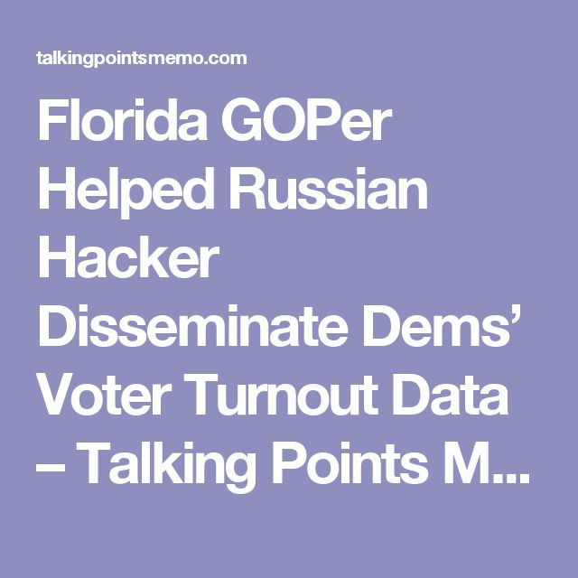 Florida GOPer Helped Russian Hacker Disseminate Dems' Voter Turnout Data – Talking Points Memo