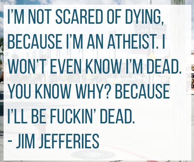 Jim Jefferies - http://dailyatheistquote.com/atheist-quotes/2015/02/24/jim-jefferies/