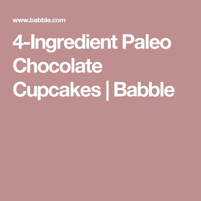 4-Ingredient Paleo Chocolate Cupcakes | Babble