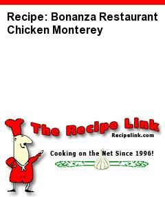 Recipe(tried): Bonanza Restaurant Chicken Monterey - Recipelink.com