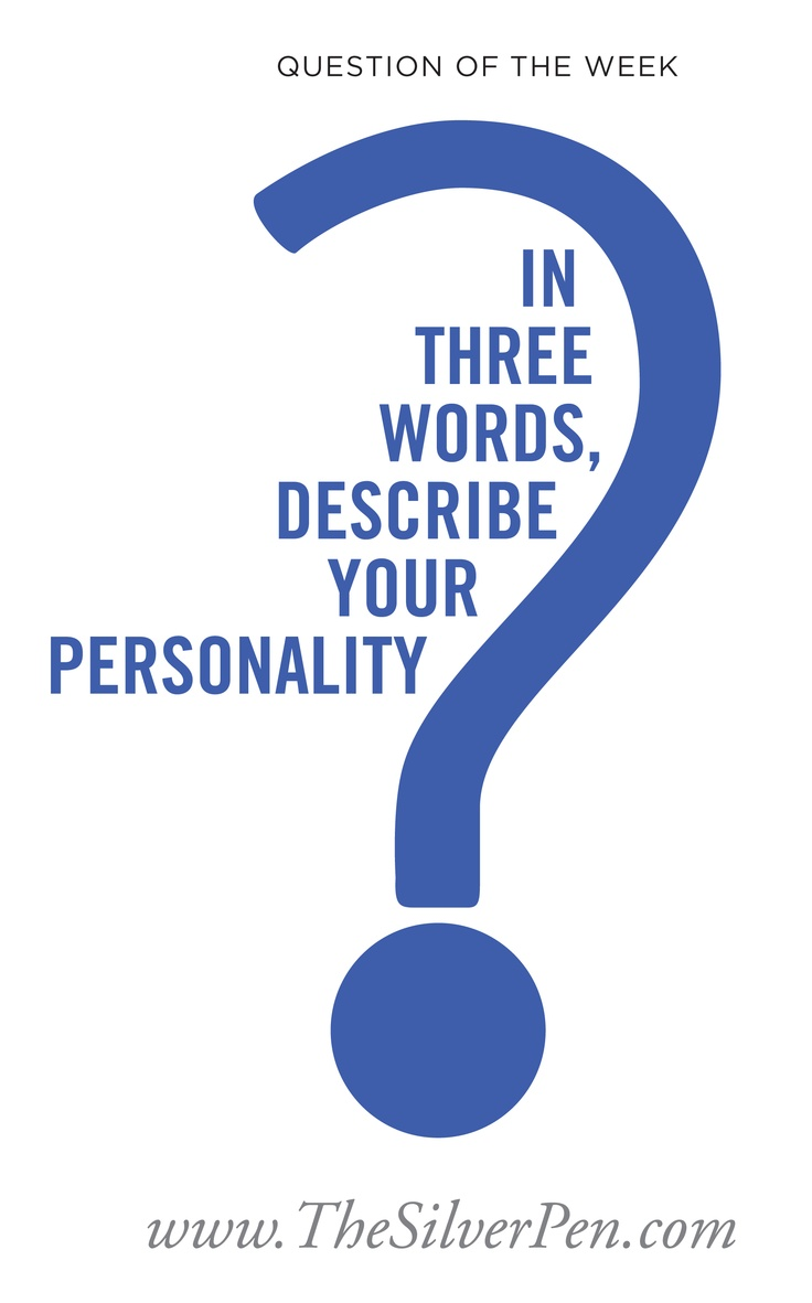トップ 17 「describe your personality」のおしゃれアイデアまとめ thesilverpen com question of the week in three words describe your personality