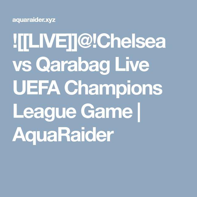 ![[LIVE]]@!Chelsea vs Qarabag Live UEFA Champions League Game | AquaRaider