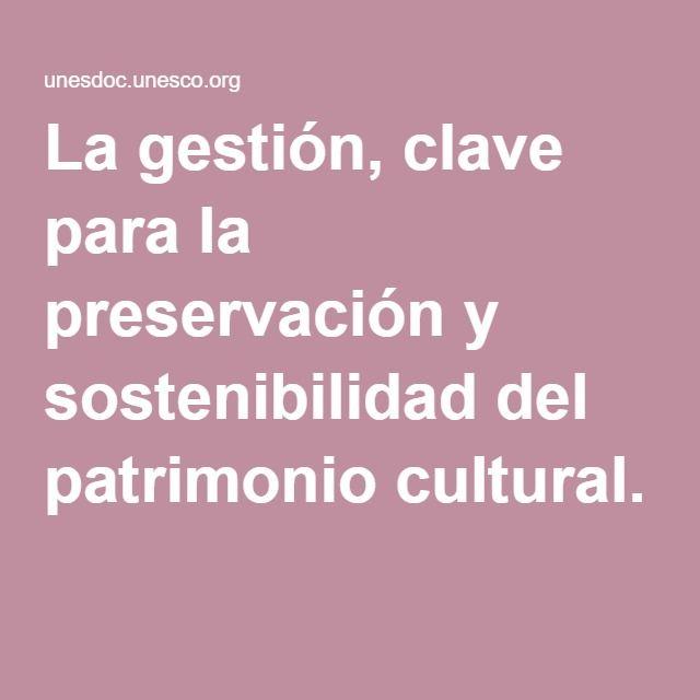 La gestión, clave para la preservación y sostenibilidad del patrimonio cultural.