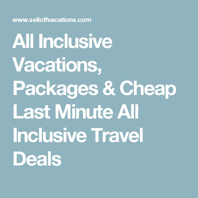All Inclusive Vacations, Packages & Cheap Last Minute All Inclusive Travel Deals