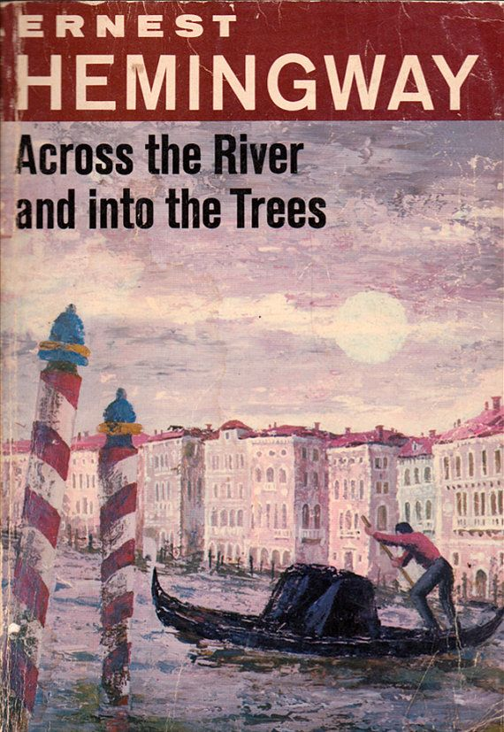 """Across the River and into the Trees   Ernest Hemingway   """"In the fall of 1948 Hemingway went to Italy for several months, his first extended visit to that country since 1918. He spent most of his time in and around Venice, a city he loved, and it is the Veneto that provides the setting of this novel of love and death during World War II."""