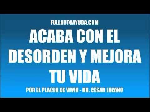 ACABA CON EL DESORDEN Y MEJORA TU VIDA - DR. CÉSAR LOZANO