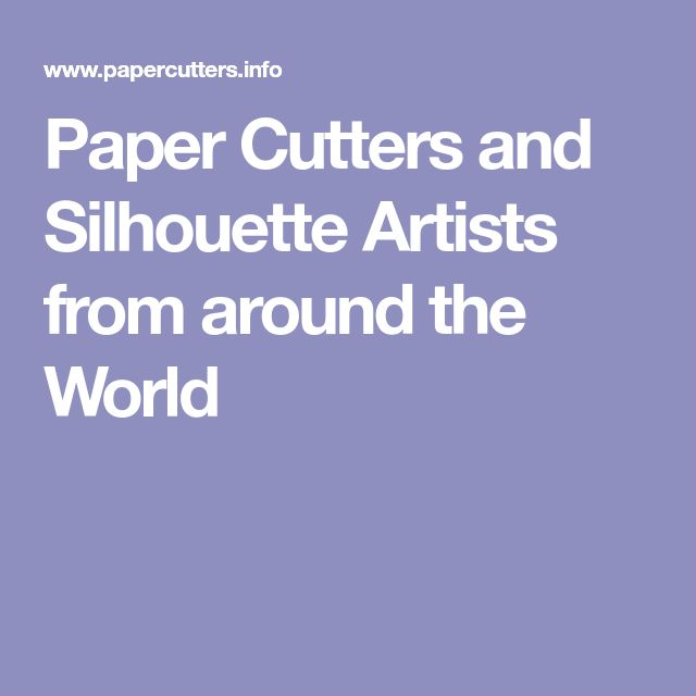 Paper Cutters and Silhouette Artists from around the World