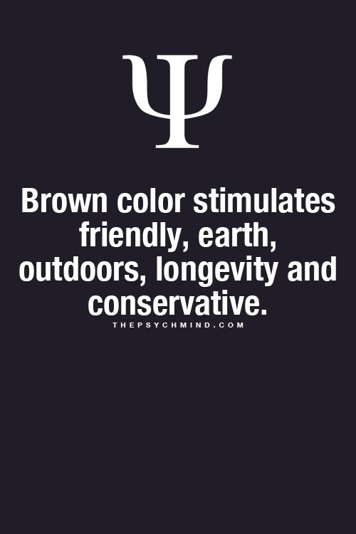 Brown color stimulates friendly, earth, outdoor, longevity and conservative.