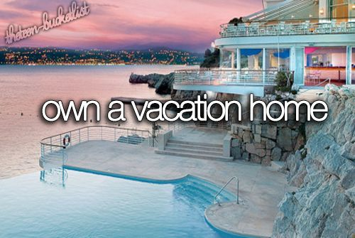 a 2nd home is a MUST! Cali? Europe?