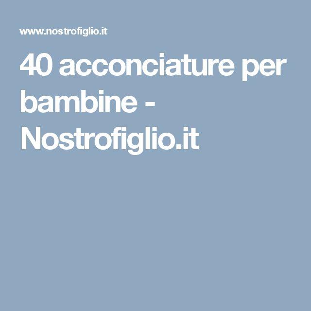 40 acconciature per bambine - Nostrofiglio.it