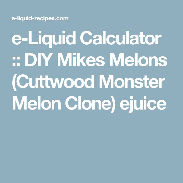 e-Liquid Calculator :: DIY Mikes Melons (Cuttwood Monster Melon Clone) ejuice