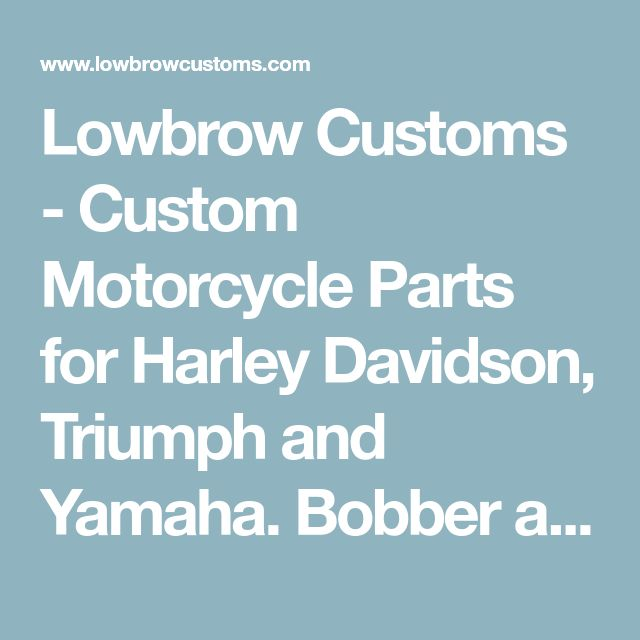 Lowbrow Customs - Custom Motorcycle Parts for Harley Davidson, Triumph and Yamaha. Bobber and Chopper Parts for Sportster, Bonneville and XS 650