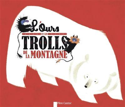 L'ours et les trolls de la montagne / Albena Ivanovitch-Lair ; Nathalie Ragondet. - Père Castor-Flammarion, 2014