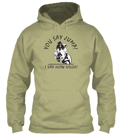 You Say Jump! How High Horse Hoodi | Teespring