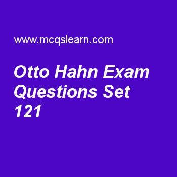 Practice test on otto hahn, general knowledge quiz 121 online. Practice GK exam's questions and answers to learn otto hahn test with answers. Practice online quiz to test knowledge on otto hahn, international hydrographic organization, musical instrument, moon facts, european union worksheets. Free otto hahn test has multiple choice questions as german scientist, otto hahn, received nobel prize in 1944 for his work in, answers key with choices as biology, mathematics, physics and…