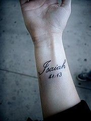 """text tattoo wrist - love! """"For I am the LORD your God      who takes hold of your right hand   and says to you, Do not fear;      I will help you."""" - Isaiah 41:13"""