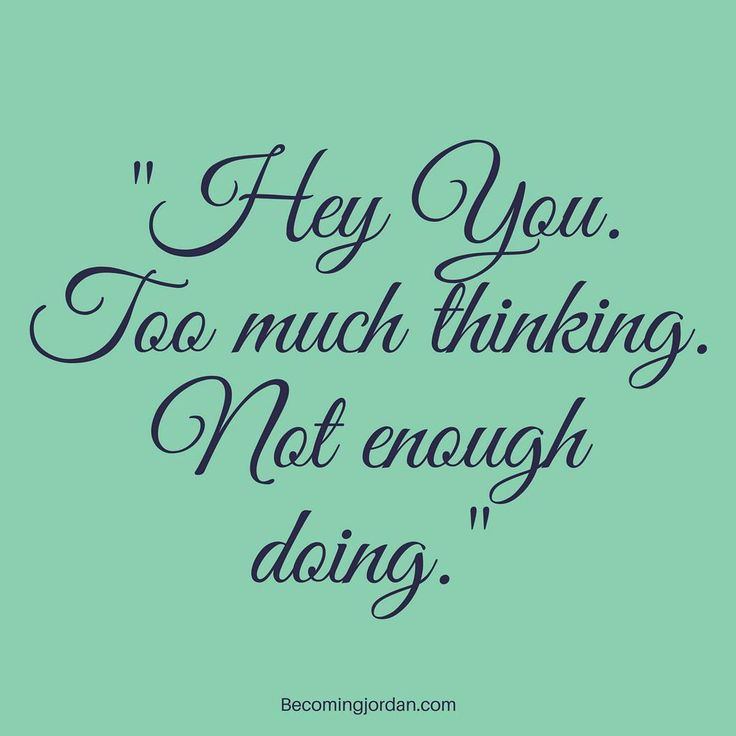 #motivation #motivationalquote #quote #quotestoliveby Hey you. Too much thinking, not enough doing.