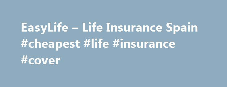 EasyLife – Life Insurance Spain #cheapest #life #insurance #cover http://philippines.nef2.com/easylife-life-insurance-spain-cheapest-life-insurance-cover/  # For all your insurance needs in Spain EasyCover Insurance Brokers – we cover all your insurance needs in Spain. We offer comprehensive motor insurance, home insurance, life insurance, travel insurance and health insurance to the ex-pat community in the Costa Blanca, Costa C lida and Costa del Sol, Spain. We have offices in Torrevieja…