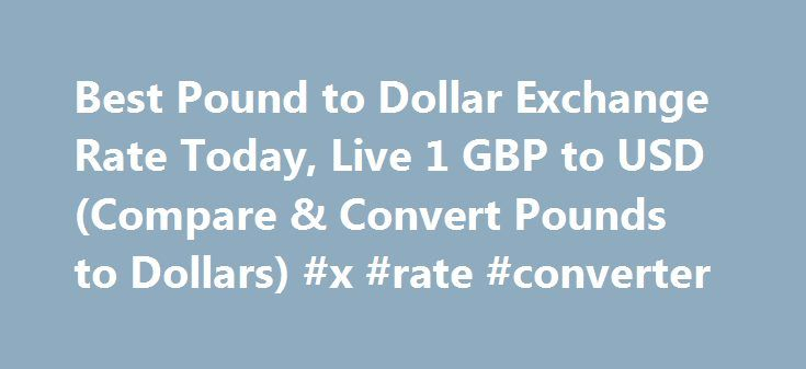 Best Pound to Dollar Exchange Rate Today, Live 1 GBP to USD (Compare & Convert Pounds to Dollars) #x #rate #converter http://currency.nef2.com/best-pound-to-dollar-exchange-rate-today-live-1-gbp-to-usd-compare-convert-pounds-to-dollars-x-rate-converter/  #pound exchange rate # Best Pound to Dollar Exchange Rate (GBP/USD) Today FREE over £700£7.50 Under £700 The tourist exchange rates were valid at Friday 28th of October 2016 08:46:37 AM, however, please check with relevant currency exchange…