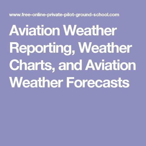 Aviation Weather Reporting, Weather Charts, and Aviation Weather Forecasts