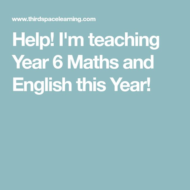 Help! I'm teaching Year 6 Maths and English this Year!