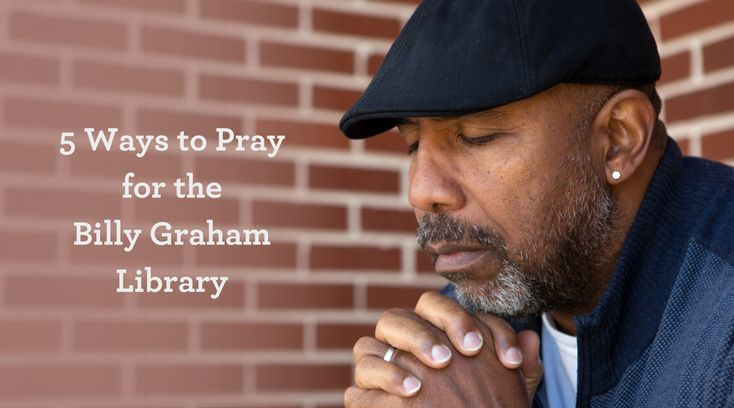 5 Ways to Pray for the Billy Graham Library