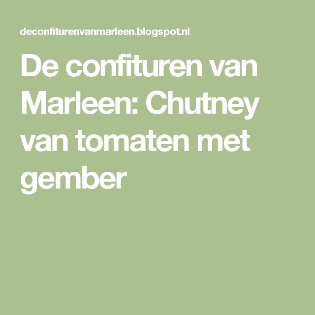 De confituren van Marleen: Chutney van tomaten met gember