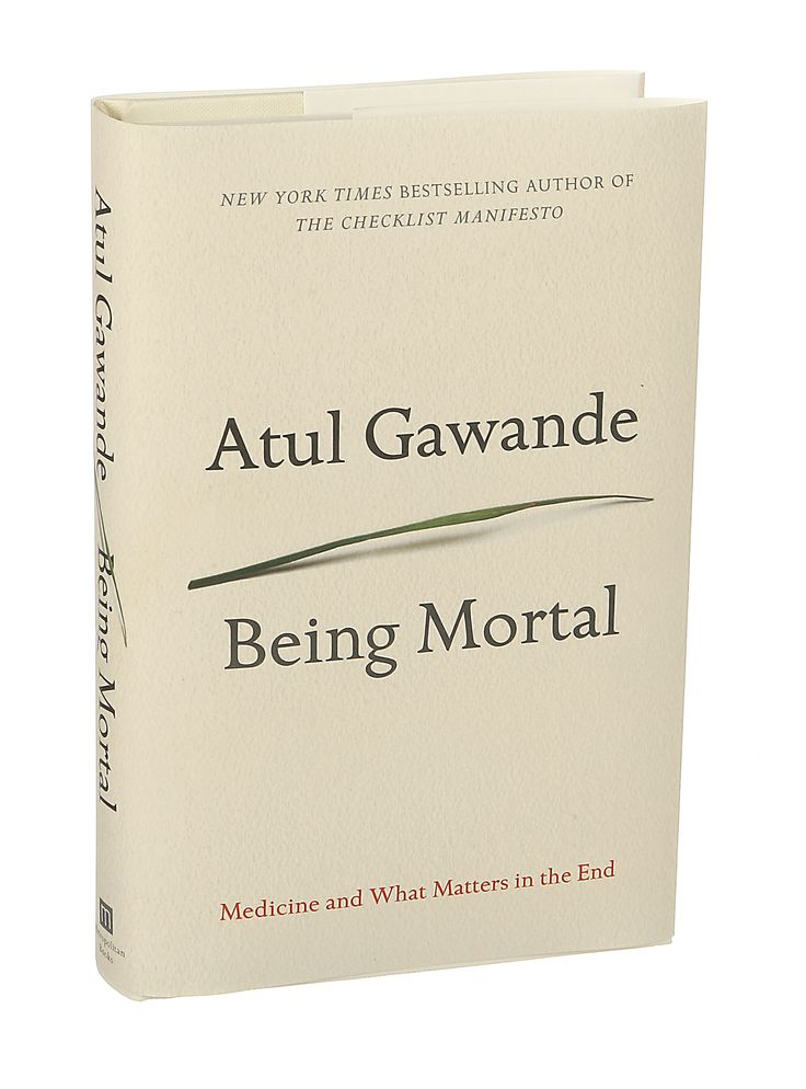 BEING MORTAL: Medicine and What Matters in the End by Atul Gawande / A meditation on living better with age-related frailty, serious illness and approaching death. (Photo: Sonny Figueroa/The New York Times)