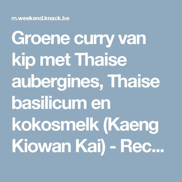Groene curry van kip met Thaise aubergines, Thaise basilicum en kokosmelk (Kaeng Kiowan Kai) - Recepten - Culinair - KnackWeekend Mobile