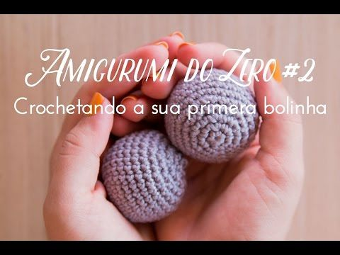 Amigurumi do Zero #2 - Crochetando a sua primeira bolinha - YouTube