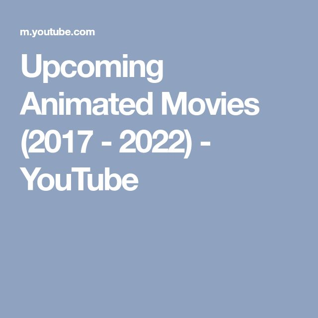 Upcoming Animated Movies (2017 - 2022) - YouTube
