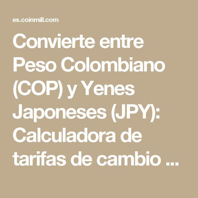 Convierte entre Peso Colombiano (COP) y Yenes Japoneses (JPY): Calculadora de tarifas de cambio de divisas