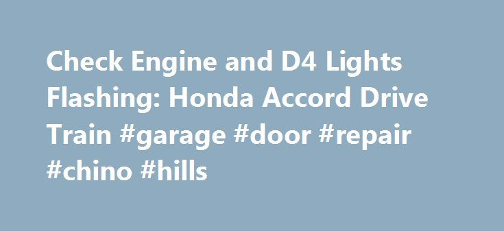 Check Engine and D4 Lights Flashing: Honda Accord Drive Train #garage #door #repair #chino #hills http://arizona.remmont.com/check-engine-and-d4-lights-flashing-honda-accord-drive-train-garage-door-repair-chino-hills/  # Check Engine Light and D4 Light Flashing on Honda Accord Problem Description and Possible Solution Honda Accord models may develop shifting issues with the automatic transmission accompanied by warning lights. Rough shifting may occur, and the D4 light and check engine may…