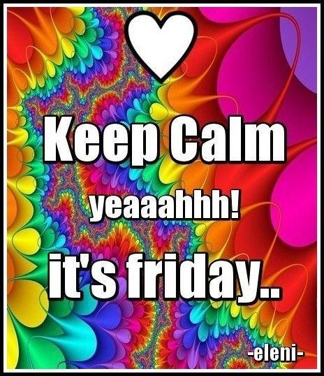 Keep Calm Yeaaah Its Friday friday happy friday tgif good morning friday quotes…