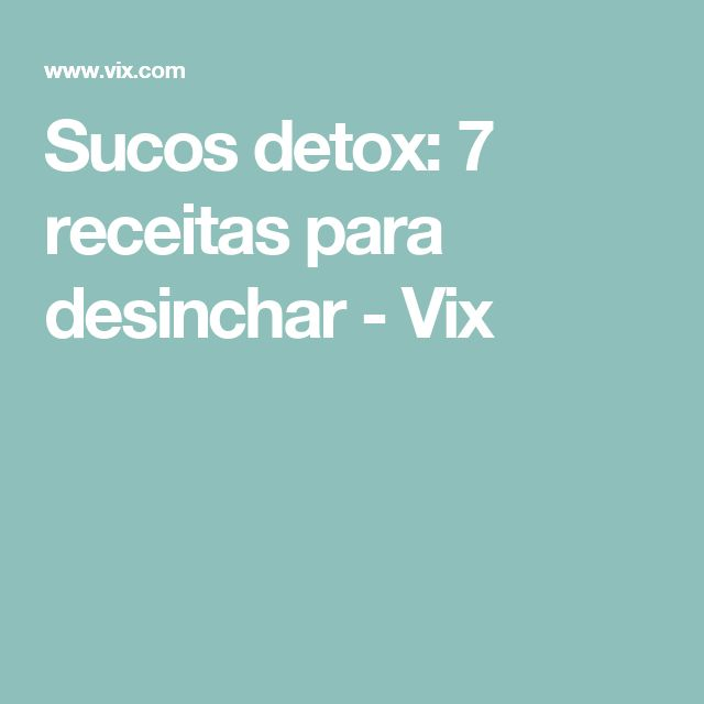 Sucos detox: 7 receitas para desinchar - Vix